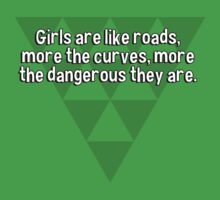 Girls are like roads' more the curves' more the dangerous they are. by margdbrown