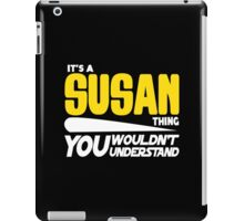 Its A Susan Thing, You Wouldnt Understand iPad Case/Skin