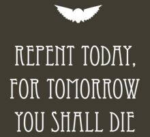 Repent Today, For Tomorrow You Shall Die by TWCreation