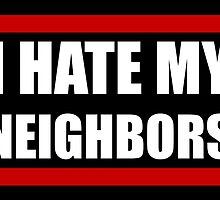 I Hate my Neighbors by trevorhelt