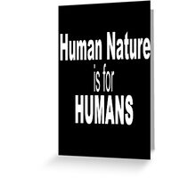 Human nature is for humans geek funny nerd Greeting Card