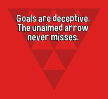 Goals are deceptive. The unaimed arrow never misses. by margdbrown