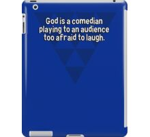 God is a comedian playing to an audience too afraid to laugh. iPad Case/Skin