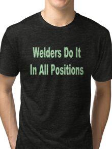 Welders do it in all positions geek funny nerd Tri-blend T-Shirt