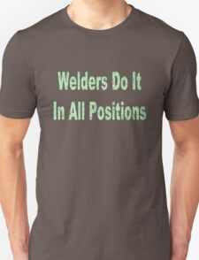 Welders do it in all positions geek funny nerd T-Shirt