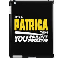 Its A Patrica Thing, You Wouldnt Understand iPad Case/Skin