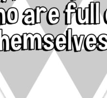 God sends no one away empty' except those who are full of themselves. Sticker