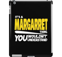 Its A Margarret Thing, You Wouldnt Understand iPad Case/Skin