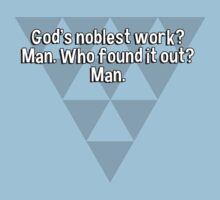 God's noblest work? Man. Who found it out? Man. by margdbrown
