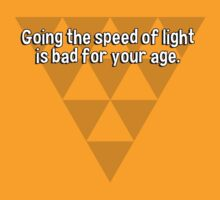 Going the speed of light is bad for your age.  by margdbrown