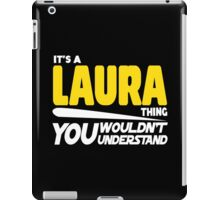 Its A Laura Thing, You Wouldnt Understand iPad Case/Skin