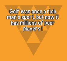 Golf was once a rich man's sport' but now it has millions of poor players ! by margdbrown