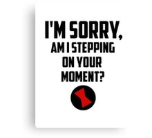 I'm Sorry, Am I Stepping On Your Moment, Sarcastic Humor, Black Widow Canvas Print