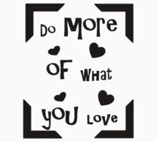 Do more of what you love! T-Shirt