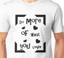 Do more of what you love! Unisex T-Shirt