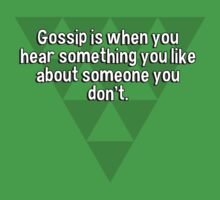 Gossip is when you hear something you like about someone you don't. by margdbrown