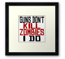 Guns Don't Kill Zombies I Do Framed Print
