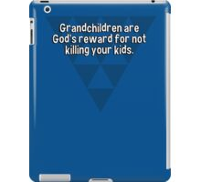 Grandchildren are God's reward for not killing your kids. iPad Case/Skin
