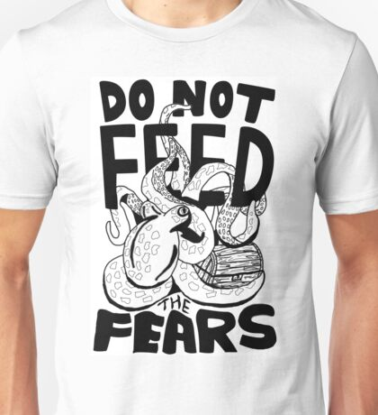 DO NOT FEED THE FEARS Unisex T-Shirt