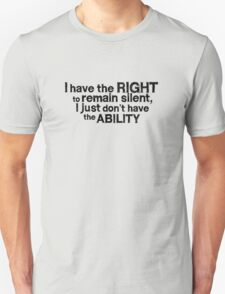 I have the right to remain silent i just don't have the ability Unisex T-Shirt