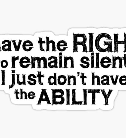 I have the right to remain silent i just don't have the ability Sticker