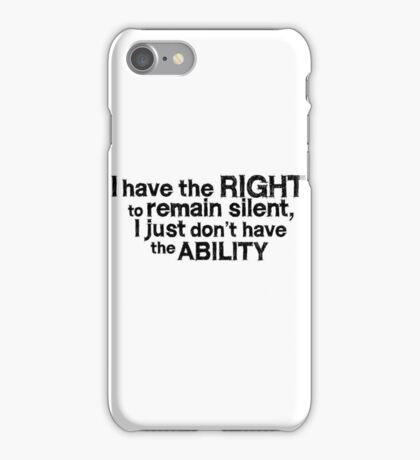 I have the right to remain silent i just don't have the ability iPhone Case/Skin