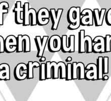 Gun Exchange programs would work great if they gave you a gun when you handed in a criminal! Sticker