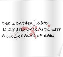 slightly sarcastic with a good chance of rain Poster