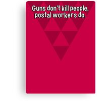 Guns don't kill people' postal workers do. Canvas Print