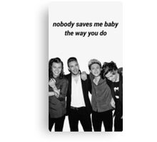"""""""Nobody saves me baby, the way you do"""" Canvas Print"""
