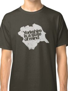 Yorkshire is a state of mind (white) Classic T-Shirt