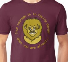 True courage is in facing danger when you are afraid... Unisex T-Shirt
