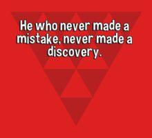He who never made a mistake' never made a discovery.  by margdbrown