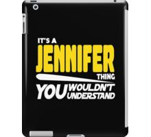 Its A Jennifer Thing, You Wouldnt Understand iPad Case/Skin