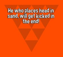 He who places head in sand' will get kicked in the end! by margdbrown