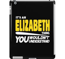 Its An Elizabeth Thing, You Wouldnt Understand iPad Case/Skin