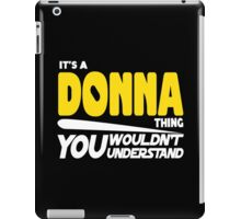 Its A Donna Thing, You Wouldnt Understand iPad Case/Skin