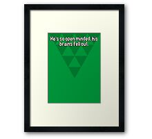 He's so open minded' his brains fell out. Framed Print