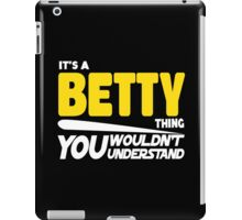 Its A Betty Thing, You Wouldnt Understand iPad Case/Skin