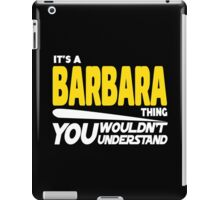 Its A Barbara Thing, You Wouldnt Understand iPad Case/Skin
