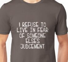 I Refuse to Live in Fear of Someone Else's Judgement (white) Unisex T-Shirt