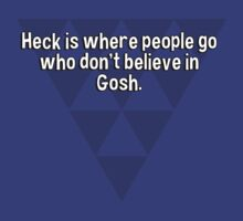 Heck is where people go who don't believe in Gosh. by margdbrown