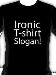 Ironic T-Shirt Slogan T-Shirt