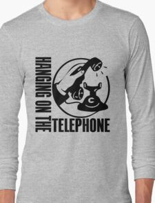 HANGING ON THE TELEPHONE Long Sleeve T-Shirt