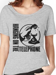 HANGING ON THE TELEPHONE Women's Relaxed Fit T-Shirt