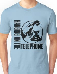 HANGING ON THE TELEPHONE Unisex T-Shirt