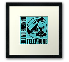 HANGING ON THE TELEPHONE Framed Print