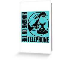 HANGING ON THE TELEPHONE Greeting Card