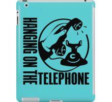 HANGING ON THE TELEPHONE iPad Case/Skin