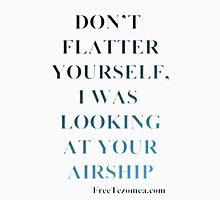Don't flatter yourself Unisex T-Shirt